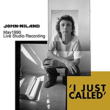 'I Just Called'. May 1990 - Live Studio Recording