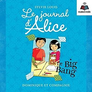 Le journal d'Alice tome 4. Le Big Bang                   Auteur(s):                                                                                                                                 Sylvie Louis                               Narrateur(s):                                                                                                                                 Aurélie Aubry                      Durée: 3 h et 57 min     Pas de évaluations     Au global 0,0