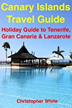 Canary Islands Travel Guide - Holiday Travel To Tenerife, Gran Canaria & Lanzarote (Illustrated) (English Edition)