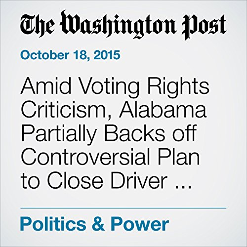Amid Voting Rights Criticism, Alabama Partially Backs off Controversial Plan to Close Driver License Offices audiobook cover art