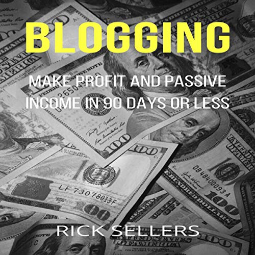 Blogging: Make Profit and Passive Income in 90 Days or Less cover art