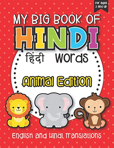 My Big Book Of Hindi Words: Learn To Say Animal Names In Hindi And English With This Picture Dictionary Book For Kids! Includes Over 65 Animal Words ... Indian Language Book For Baby or Toddlers