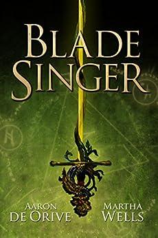 Blade Singer by [Aaron de Orive, Martha Wells]