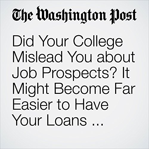 Did Your College Mislead You about Job Prospects? It Might Become Far Easier to Have Your Loans Forgiven audiobook cover art
