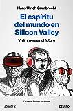 El espíritu del mundo en Silicon Valley: Vivir y pensar el futuro (Sin colección)