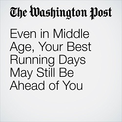 Even in Middle Age, Your Best Running Days May Still Be Ahead of You copertina