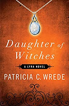Daughter of Witches (The Lyra Novels Book 2) by [Patricia C. Wrede]
