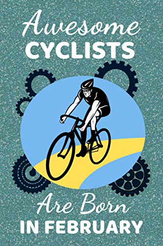 Awesome Cyclists Are Born In February: Cycling Gifts. This Notebook / Journal / Notepad is fun for Birthdays Thanksgiving & Christmas. Funny Cyclist ... for Cycling Lovers. Cool Cycling accessories.