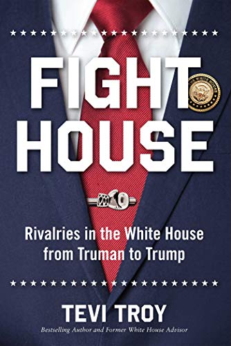 Compare Textbook Prices for Fight House: Rivalries in the White House from Truman to Trump  ISBN 9781621578369 by Troy, Tevi