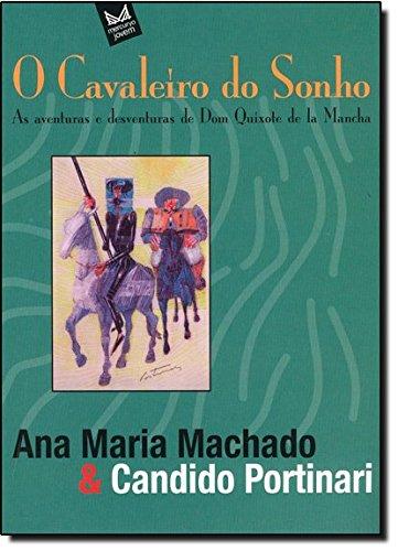 O Cavaleiro do Sonho. As Aventuras e Desventuras de Dom Quixote de la Mancha