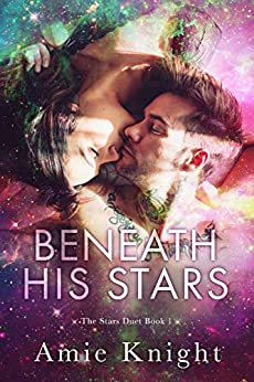 Beneath His Stars (The Stars Duet Book 1) by [Amie Knight]