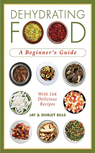 Dehydrating Food: A Beginner's Guide by [Jay Bills, Shirley Bills]