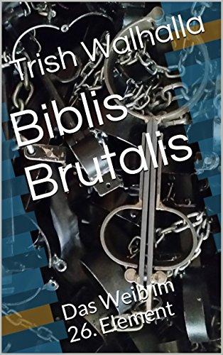 Biblis Brutalis: Das Weib im 26. Element