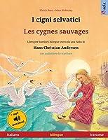 I cigni selvatici - Les cygnes sauvages (italiano - francese): Libro per bambini bilingue tratto da una fiaba di Hans Christian Andersen, con audiolibro da scaricare (Sefa Libri Illustrati in Due Lingue)
