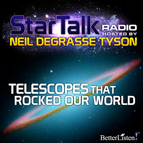 Star Talk Radio: Telescopes That Rocked Our World audiobook cover art