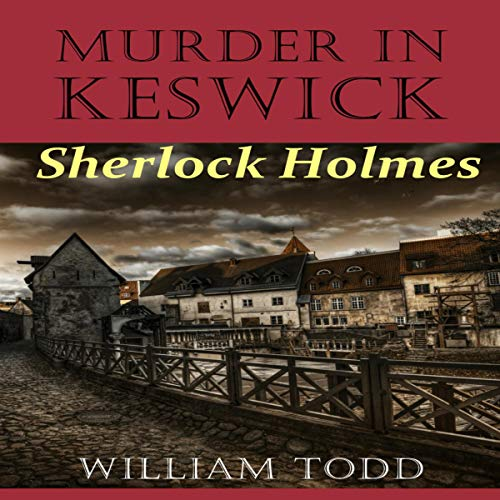 Murder in Keswick: A Sherlock Holmes Mystery                   By:                                                                                                                                 William Todd                               Narrated by:                                                                                                                                 Ben Werling                      Length: 2 hrs and 38 mins     19 ratings     Overall 4.1