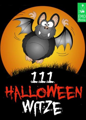 111 Halloween-Witze - Erschreckend gute Witze über Geister, Gespenster, Zombies, Kannibalen, Untote, den Teufel und andere Schreckgestalten (Illustrierte Ausgabe)