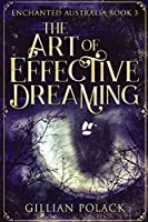 The Art Of Effective Dreaming: Large Print Edition (Enchanted Australia)