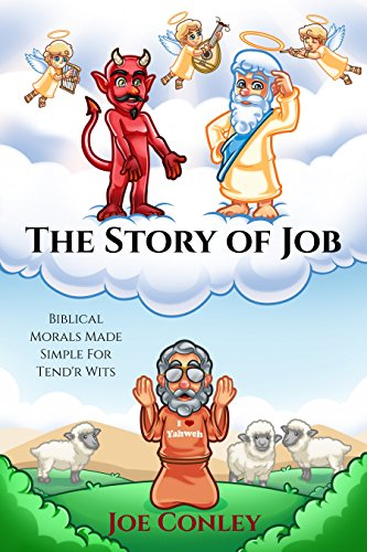 The Story Of Job Biblical Morals Made Simple For Tend R Wits Kindle Edition By Conley Joe Religion Spirituality Kindle Ebooks Amazon Com
