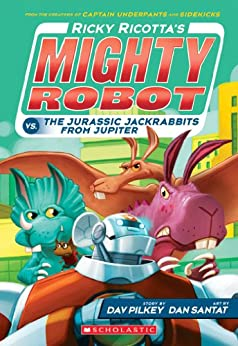 Ricky Ricotta's Mighty Robot vs. The Jurassic Jackrabbits From Jupiter (Ricky Ricotta #5) by [Dav Pilkey, Dan Santat]
