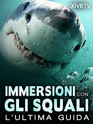 Immersioni con gli squali: l'ultima guida