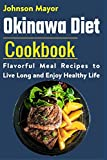 Okinawa Diet Cookbook: Flavorful Meal Recipes to Live Long and Enjoy Healthy Life