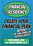 Financial Residency: Create Your Financial Life Plan Without the Long Hours or Sleepless Nights