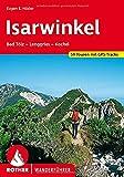 Rother Wanderführer Isarwinkel. Bad Tölz - Lenggries - Kochel. 50 Touren: Bad Tölz - Lenggries - Kochel. 50 ausgewählte Tal- und Höhenwanderungen zwischen Tegernsee und Loisach