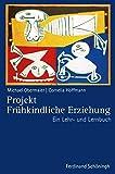 Projekt Frühkindliche Erziehung. Ein Lehr- und Lernbuch