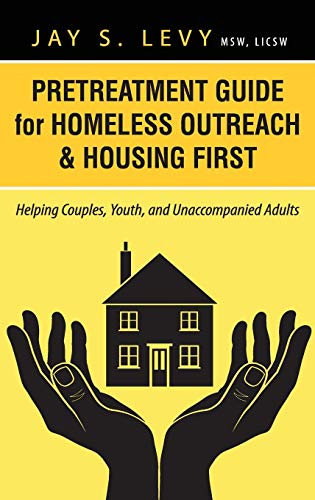 Compare Textbook Prices for Pretreatment Guide for Homeless Outreach & Housing First: Helping Couples, Youth, and Unaccompanied Adults  ISBN 9781615992027 by Levy, Jay S.,Havens, David W.