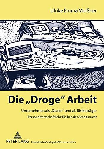 Die «Droge» Arbeit: Unternehmen als «Dealer» und als Risikoträger- Personalwirtschaftliche Risiken der Arbeitssucht: Unternehmen als Dealer und als ... Risiken der Arbeitssucht