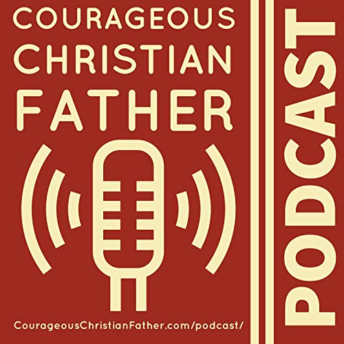 Courageous Christian Father Podcast By Steve Patterson cover art