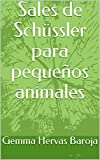 Sales de Schüssler para pequeños animales (Spanish Edition)