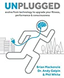 Unplugged: Evolve from Technology to Upgrade Your Fitness, Performance, & Consciousness (1)