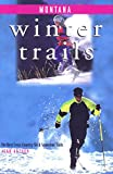 Winter Trails Montana: The Best Cross-Country Ski & Snowshoe Trails (Winter Trails Series)