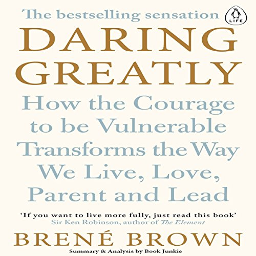 Daring Greatly: How the Courage to Be Vulnerable Transforms the Way We Live, Love, Parent, and Lead audiobook cover art