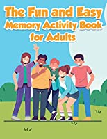 The Fun and Easy Memory Activity Book for Adults: Engaging Brain Games-Easy & Logic Puzzles Relaxing Memory and Writing Activities Including Coloring Pages, Word Search, Sudoku & Maze Puzzles