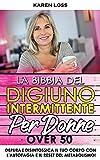 LA BIBBIA DEL DIGIUNO INTERMITTENTE per Donne Over 50: Depura e Disintossica il tuo corpo con l'Autofagia e il Reset del Metabolismo! Perdere peso e rallentare l'invecchiamento! (Italian Edition)