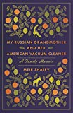 My Russian Grandmother and Her American Vacuum Cleaner: A Family Memoir - Meir Shalev
