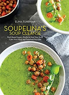 Soupelina's Soup Cleanse: Plant-Based Soups and Broths to Heal Your Body, Calm Your Mind, and Transform Your Life