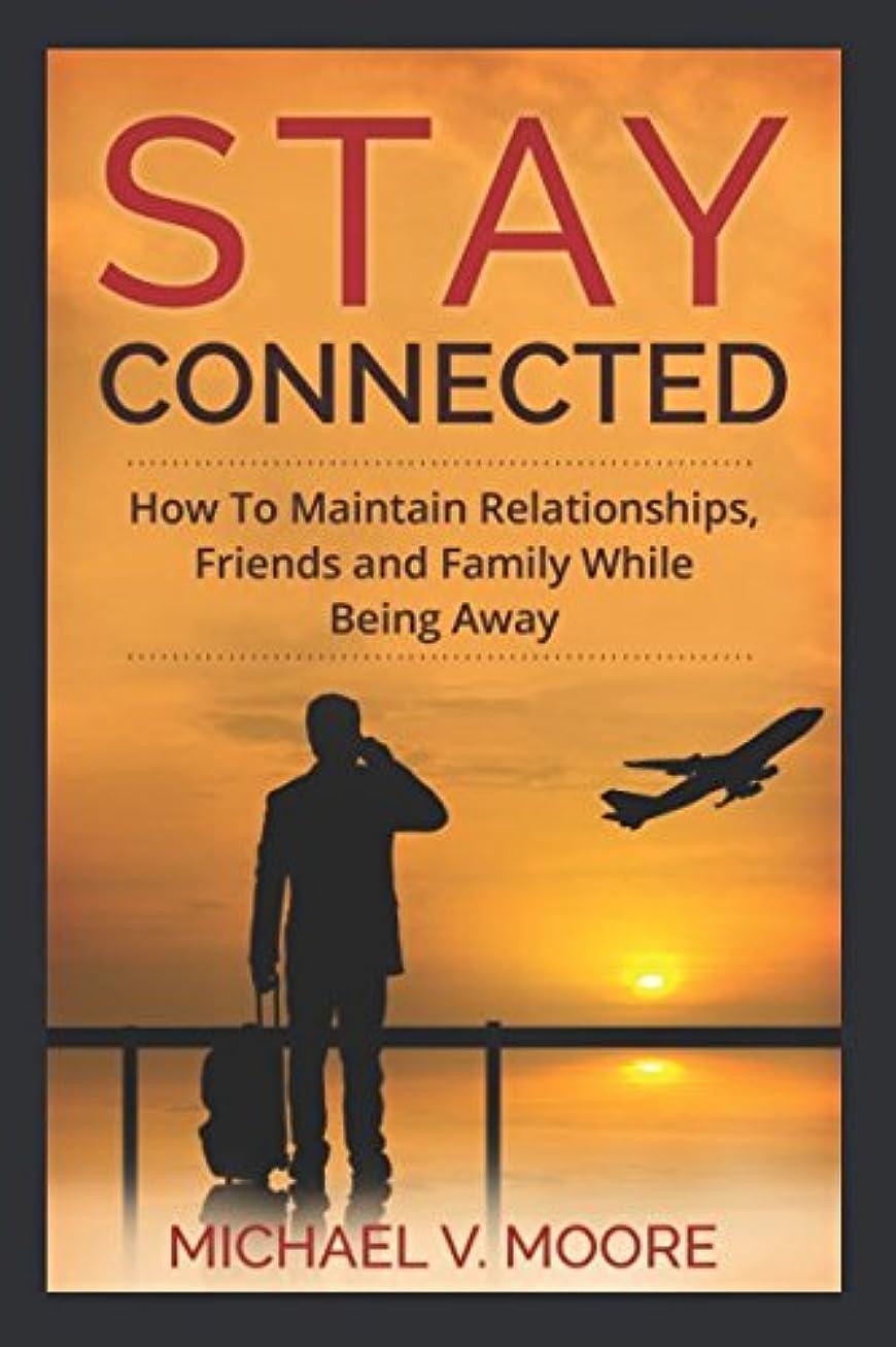 電報本能締めるStay Connected: How To Maintain Relationships, Friends, and Family While Being Away