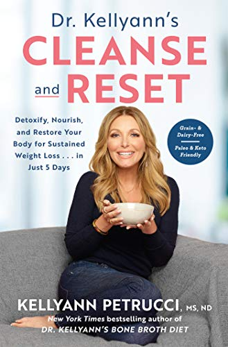 Dr. Kellyann's Cleanse and Reset: Detoxify, Nourish, and Restore Your...