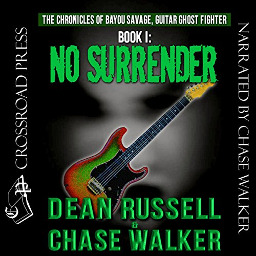 No Surrender     The Chronicles of Bayou Savage, Guitar Ghost Fighter, Book I              By:                                                                                                                                 Dean Russell,                                                                                        Chase Walker                               Narrated by:                                                                                                                                 Chase Walker                      Length: 5 hrs and 52 mins     7 ratings     Overall 3.9
