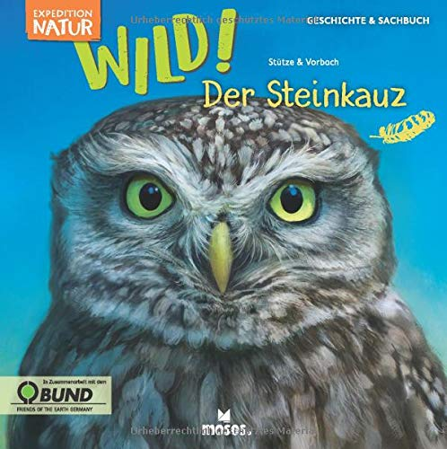 Expedition Natur: WILD! Der Steinkauz | Ein Kindersachbuch für Kinder ab 8 Jahren | Zum Lernen & Staunen über Tiere