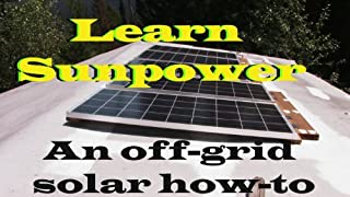 Learn Sun Power:(DVD) How to Set up Batteries, Inverter, Charge Controller, and Panels for a Complete Off-grid Solar Energy System