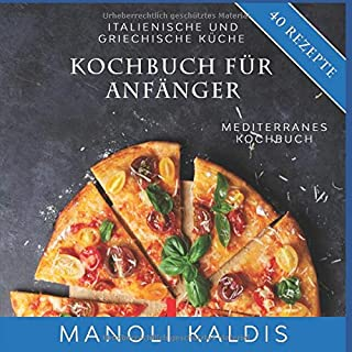 Kochbuch fuer Anfaenger, italienische und griechische Kueche: mediterranes Kochbuch