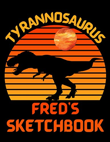 Fred's Personalized Tyrannosaurus T-Rex Dinosaur Sketchbook: Personalized for a boy named Fred ( 8.5 x 11 inches with 100 blank pages with a simple ... Sketching and Coloring) Great Gift Idea!