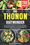 Das Thonon Diätwunder: Thonon Diät Kochbuch mit 150 leckeren Rezepten mit Nährwertangaben für ein gesundes Abnehmen und schlank werden. Inkl....
