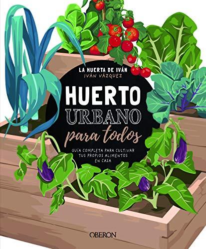 Huerto urbano para todos: Guía completa para cultivar tus propios alimentos en casa