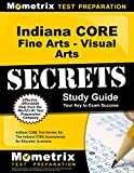 Indiana CORE Fine Arts - Visual Arts Secrets Study Guide: Indiana CORE Test Review for the Indiana CORE Assessments for Educator Licensure